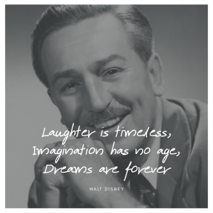 Laughter is timeless, imagination has no age, dreams are forever.